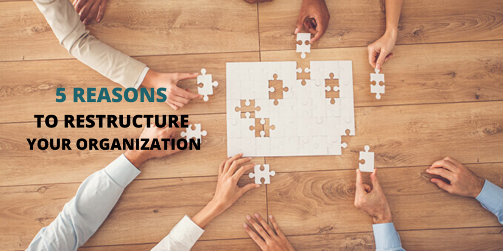 5 Reasons why you need to restructure your organization