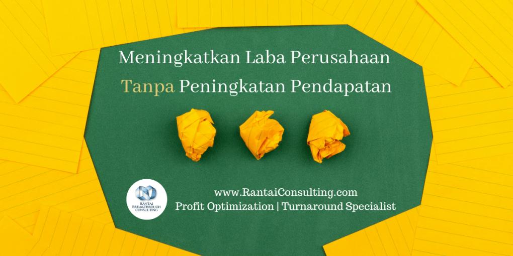 Meningkatkan Laba Perusahaan Tanpa Peningkatan Pendapatan